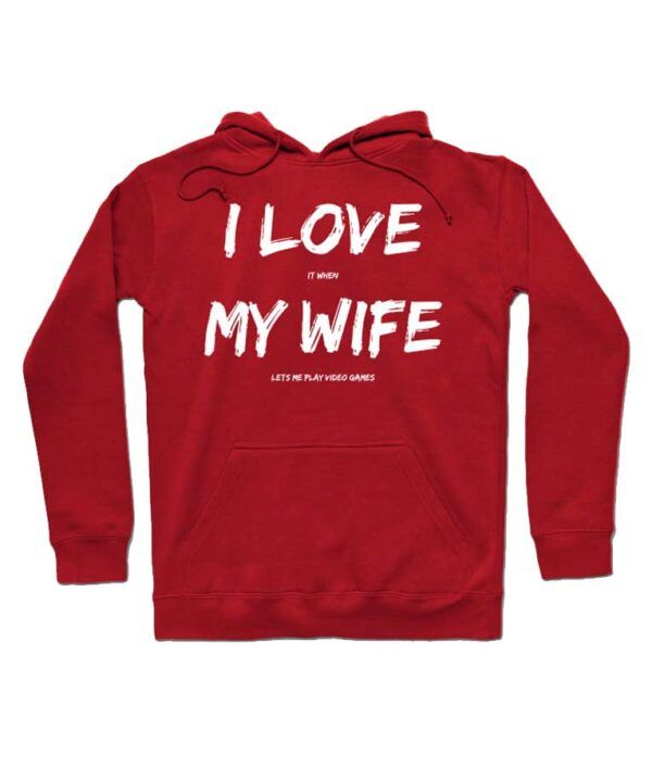 I Love It When My Wife Hoodie